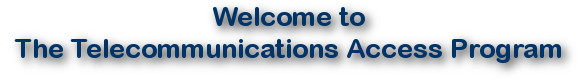 Image of text saying, 'Welcome to the Telecommunications Access Program'