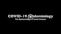 Watch a COVID-19 Epidemiology Series video entitled, Epidemiologist's Initial Contact.